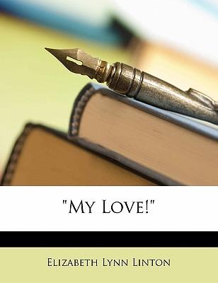 'My Love!' by Linton, Elizabeth Lynn [Paperback]
